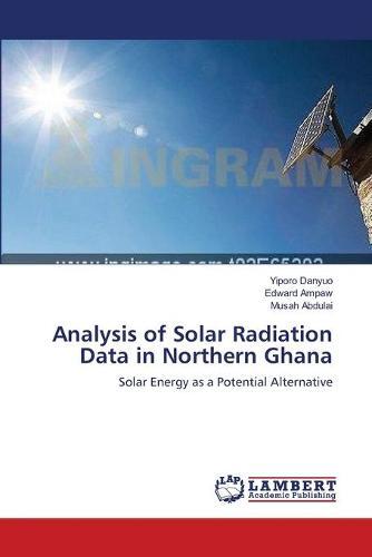 Analysis of Solar Radiation Data in Northern Ghana (Paperback)