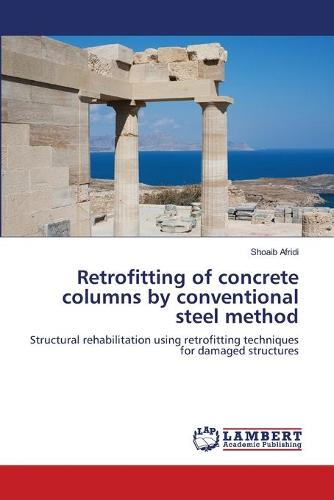 Retrofitting of Concrete Columns by Conventional Steel Method (Paperback)