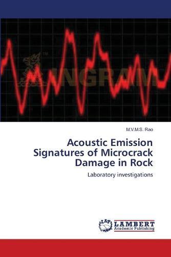 Acoustic Emission Signatures of Microcrack Damage in Rock (Paperback)
