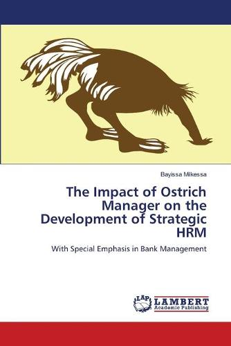 The Impact of Ostrich Manager on the Development of Strategic Hrm (Paperback)