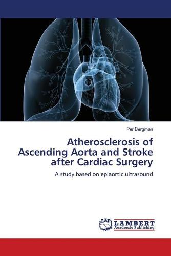 Atherosclerosis of Ascending Aorta and Stroke After Cardiac Surgery (Paperback)
