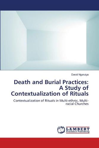 Death and Burial Practices: A Study of Contextualization of Rituals (Paperback)