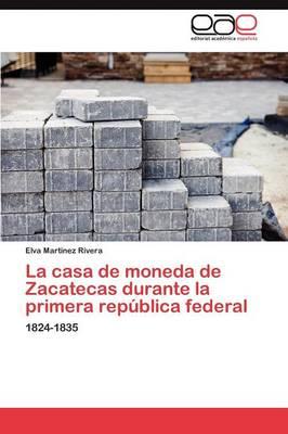 La Casa de Moneda de Zacatecas Durante La Primera Republica Federal (Paperback)