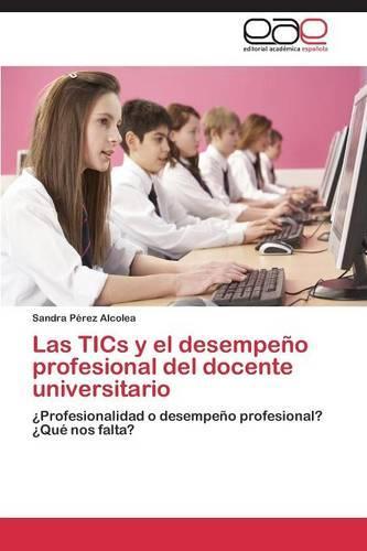 Las Tics y El Desempeno Profesional del Docente Universitario (Paperback)