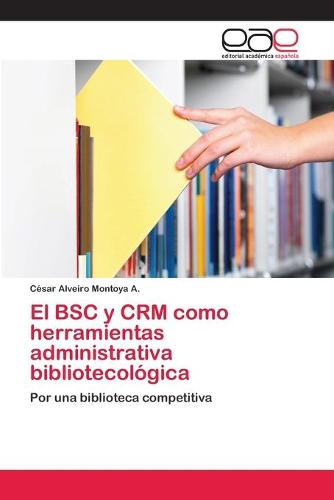 El BSC y Crm Como Herramientas Administrativa Bibliotecologica (Paperback)