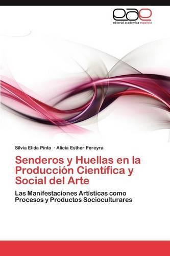 Senderos y Huellas En La Produccion Cientifica y Social del Arte (Paperback)