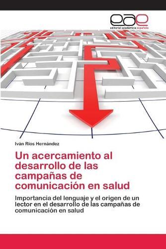 Un Acercamiento Al Desarrollo de Las Campanas de Comunicacion En Salud (Paperback)