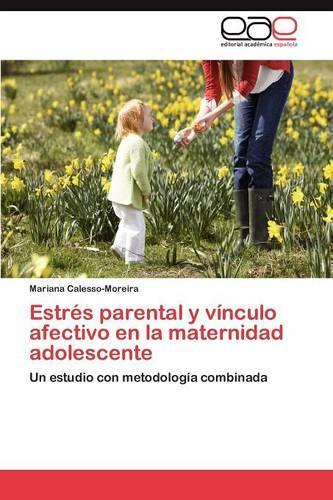Estres Parental y Vinculo Afectivo En La Maternidad Adolescente (Paperback)