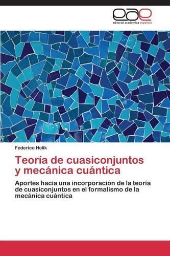 Teoria de Cuasiconjuntos y Mecanica Cuantica (Paperback)
