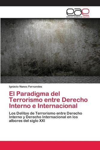 El Paradigma del Terrorismo Entre Derecho Interno E Internacional (Paperback)