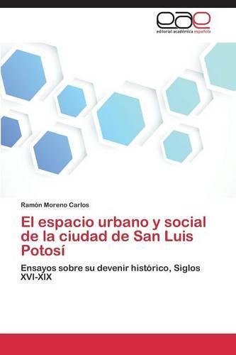 El Espacio Urbano y Social de La Ciudad de San Luis Potosi (Paperback)