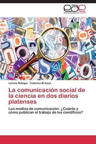 La Comunicacion Social de La Ciencia En DOS Diarios Platenses (Paperback)
