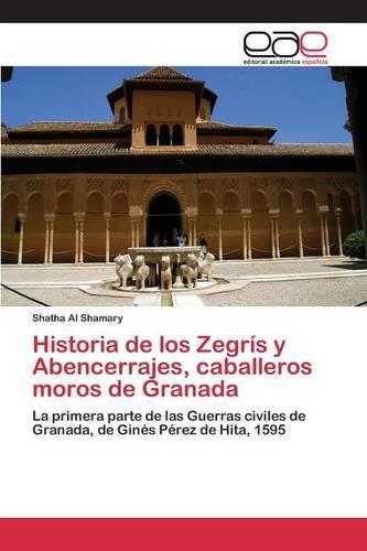 Historia de Los Zegris y Abencerrajes, Caballeros Moros de Granada (Paperback)