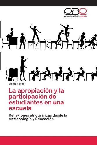 La apropiacion y la participacion de estudiantes en una escuela (Paperback)