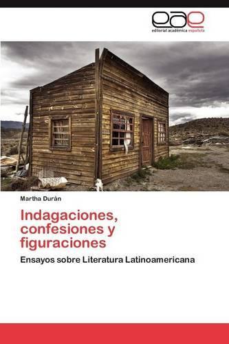 Indagaciones, Confesiones y Figuraciones (Paperback)