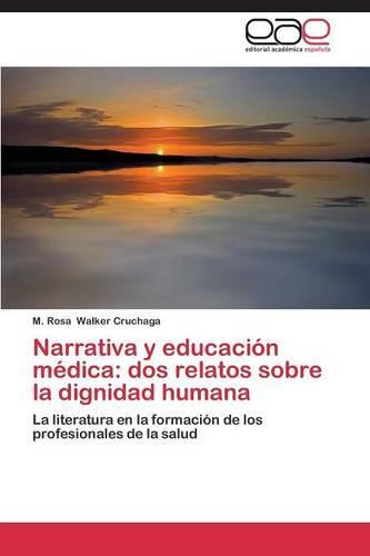 Narrativa y Educacion Medica: DOS Relatos Sobre La Dignidad Humana (Paperback)