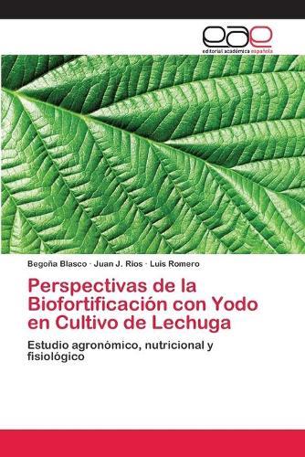 Perspectivas de la Biofortificacion Con Yodo En Cultivo de Lechuga (Paperback)