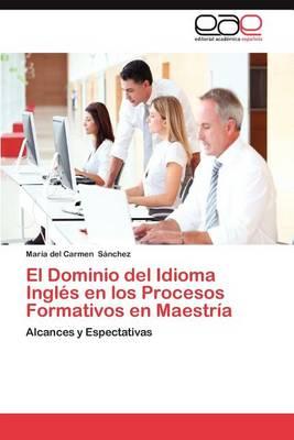 El Dominio del Idioma Ingles En Los Procesos Formativos En Maestria (Paperback)