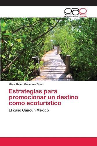 Estrategias Para Promocionar Un Destino Como Ecoturistico (Paperback)
