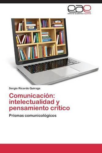 Comunicacion: Intelectualidad y Pensamiento Critico (Paperback)
