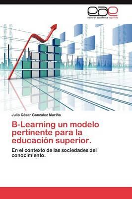 B-Learning Un Modelo Pertinente Para La Educacion Superior. (Paperback)