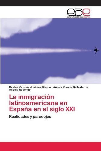 La Inmigracion Latinoamericana En Espana En El Siglo XXI (Paperback)