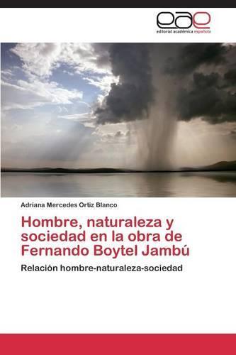 Hombre, Naturaleza y Sociedad En La Obra de Fernando Boytel Jambu (Paperback)
