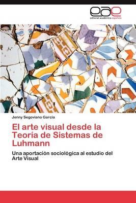 El Arte Visual Desde La Teoria de Sistemas de Luhmann (Paperback)