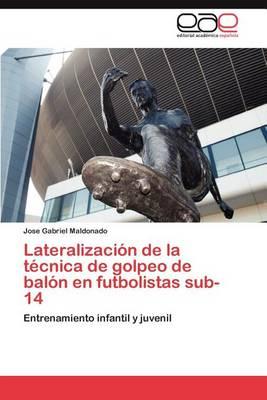 Lateralizacion de la Tecnica de Golpeo de Balon En Futbolistas Sub-14 (Paperback)