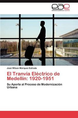 El Tranvia Electrico de Medellin: 1920-1951 (Paperback)
