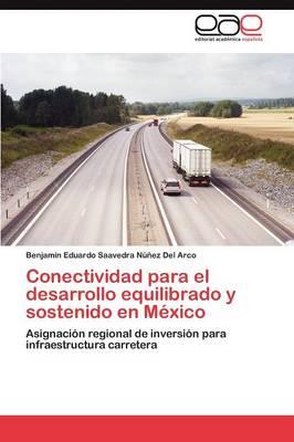 Conectividad Para El Desarrollo Equilibrado y Sostenido En Mexico (Paperback)