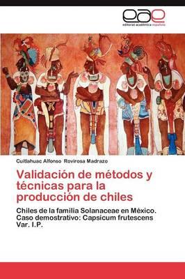 Validacion de Metodos y Tecnicas Para La Produccion de Chiles (Paperback)