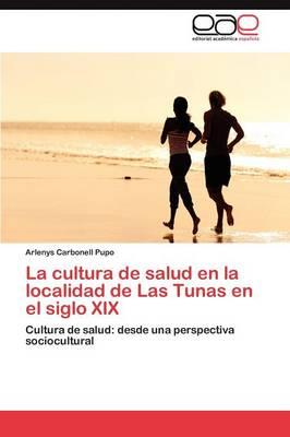 La Cultura de Salud En La Localidad de Las Tunas En El Siglo XIX (Paperback)