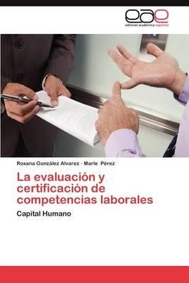 La Evaluacion y Certificacion de Competencias Laborales (Paperback)