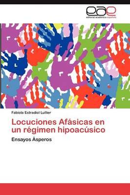 Locuciones Afasicas En Un Regimen Hipoacusico (Paperback)