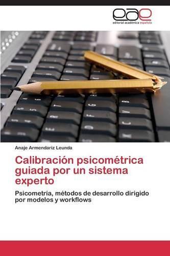 Calibracion Psicometrica Guiada Por Un Sistema Experto (Paperback)