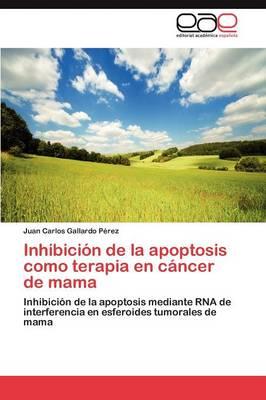 Inhibicion de La Apoptosis Como Terapia En Cancer de Mama (Paperback)