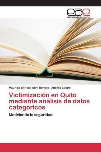 Victimizacion En Quito Mediante Analisis de Datos Categoricos (Paperback)