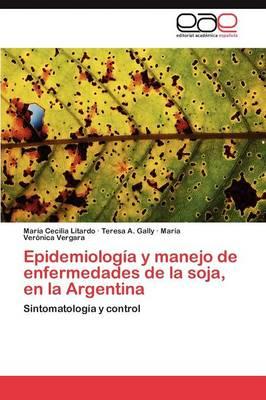 Epidemiologia y Manejo de Enfermedades de La Soja, En La Argentina (Paperback)
