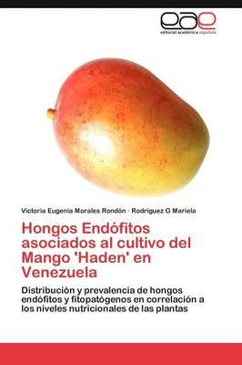 Hongos Endofitos Asociados Al Cultivo del Mango 'Haden' En Venezuela (Paperback)
