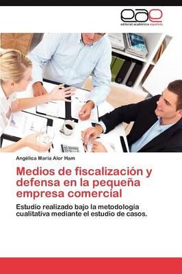 Medios de Fiscalizacion y Defensa En La Pequena Empresa Comercial (Paperback)