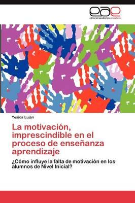 La Motivacion, Imprescindible En El Proceso de Ensenanza Aprendizaje (Paperback)