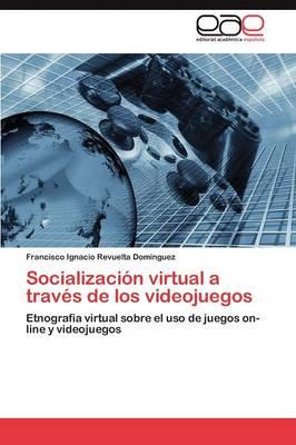 Socializacion Virtual a Traves de Los Videojuegos (Paperback)