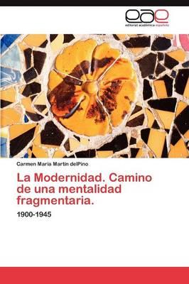 La Modernidad. Camino de Una Mentalidad Fragmentaria. (Paperback)