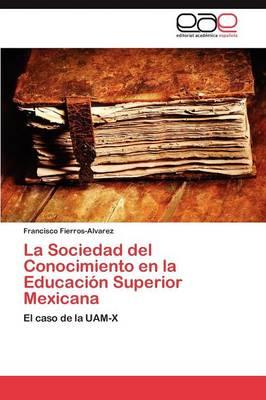 La Sociedad del Conocimiento En La Educacion Superior Mexicana (Paperback)