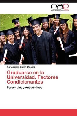 Graduarse En La Universidad. Factores Condicionantes (Paperback)