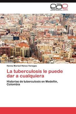 La Tuberculosis Le Puede Dar a Cualquiera (Paperback)