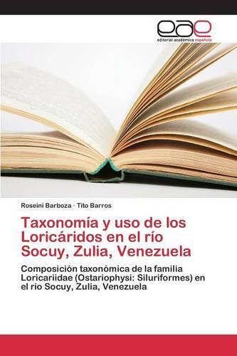 Taxonomia y USO de Los Loricaridos En El Rio Socuy, Zulia, Venezuela (Paperback)