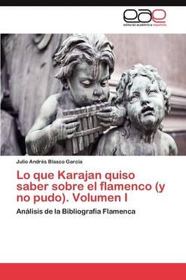 Lo Que Karajan Quiso Saber Sobre El Flamenco (y No Pudo). Volumen I (Paperback)