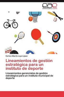 Lineamientos de Gestion Estrategica Para Un Instituto de DePorte (Paperback)